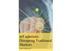 IoT solutions: Disrupting Traditional Markets