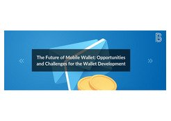 The Future of Mobile Wallet: Opportunities and Challenges for the Wallet Development